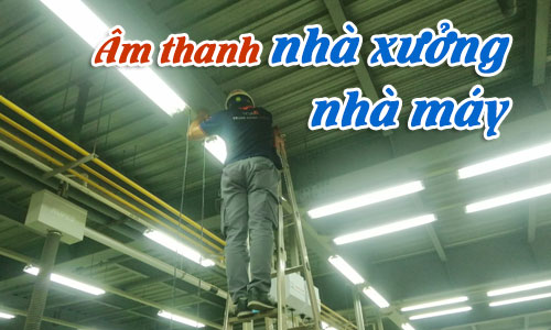 Hệ thống âm thanh thông báo nhà máy, nhà xưởng